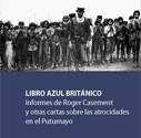 Libro Azul Británico. Informes de Roger Casement y otras cartas sobre las atrocidades en el Putomayo