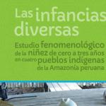 """La UNICEF presentó el estudio Las infancias diversas, estudio fenomenológico de la niñez de cero a tres años en cuatro pueblos indígenas de la Amazonía Peruana,  el cual forma parte del proyecto conjunto """"Mejorando la educación básica de niñas y niños de la Amazonía y el sur andino del Perú""""."""
