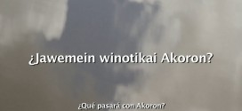 ¿Qué pasará con akoron? = ¿Jawemein winotikai ja akoron?