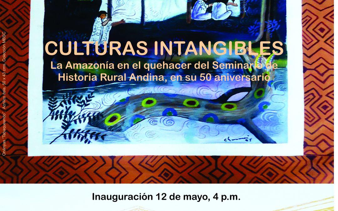 Exposición: CULTURAS INTANGIBLES. La Amazonia en el quehacer del Seminario de Historia Rural Andina, en su 50 aniversario
