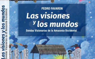Las visiones y los mundos: Sendas visionarias de la Amazonía occidental