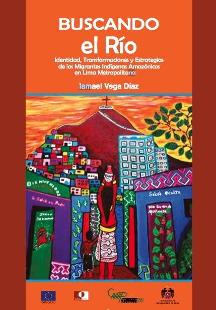 Buscando el río : identidad, transformaciones y estrategias de los migrantes indígenas amazónicos en Lima Metropolitana