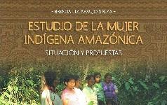 Estudio de la mujer indígena amazónica: situación y propuestas