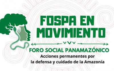 ¡FOSPA en Movimiento! Impulsan acciones permanentes por la defensa y cuidado de la Amazonía